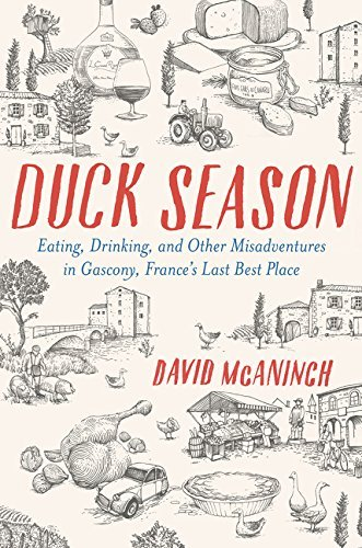 Duck Season: Eating, Drinking, and Other Misadventures in Gascony--France's Last Best Place