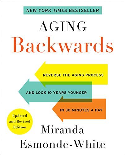 Aging Backwards: Reverse the Aging Process and Look 10 Years Younger in 30 Minutes a Day (Updated and Revised)