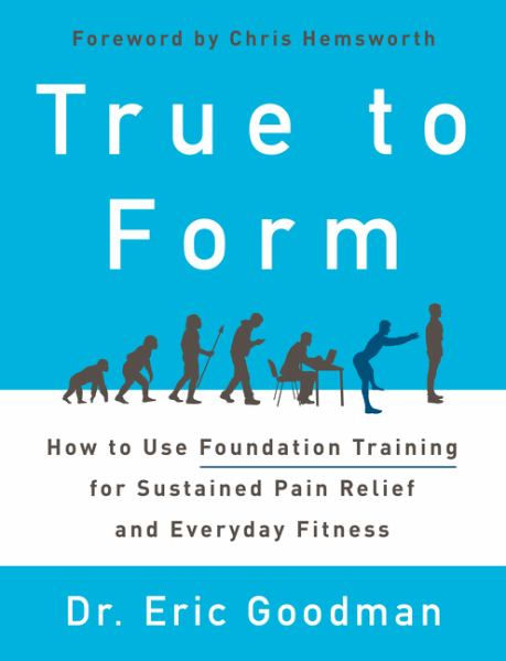 True to Form: How to Use Foundation Training for Sustained Pain Relief and Everyday Fitness