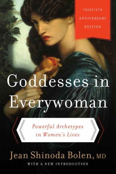 Goddesses in Everywoman: Powerful Archetypes in Women's Loves (30th Anniversary Edition)