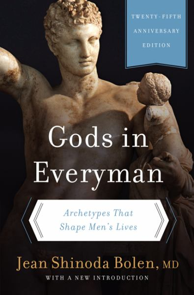 Gods in Everyman: Archetypes That Shape Men's Lives (25th Anniversary Edition)