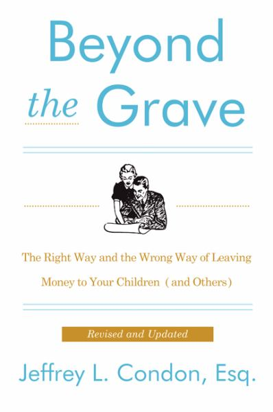 Beyond the Grave: The Right Way and the Wrong Way of Leaving Money to Your Children and Others (Revised)