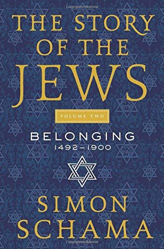 The Story of the Jews: Belonging: 1492-1900 (Volume 2)