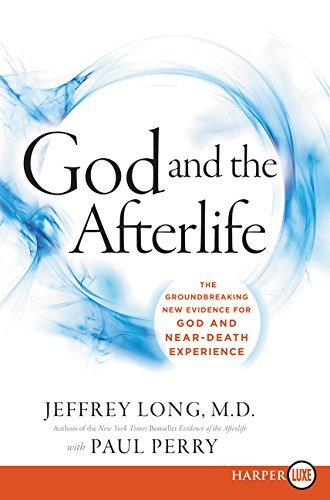God and the Afterlife: The Groundbreaking New EvidenceFfor God and Near-Death Experience (Large Print)