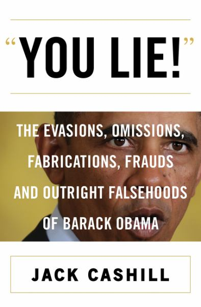 You Lie! - The Evasions, Omissions, Fabrications, Frauds, and Outright Falsehoods of Barack Obama