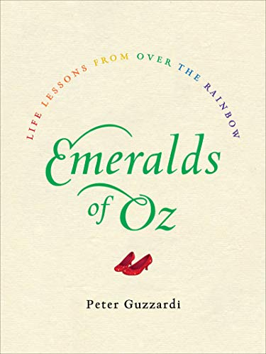 Emeralds of Oz: Life Lessons from Over the Rainbow