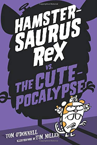 Hamstersaurus Rex vs. the Cutepocalypse (Hamstersaurus Rex, Bk. 4)