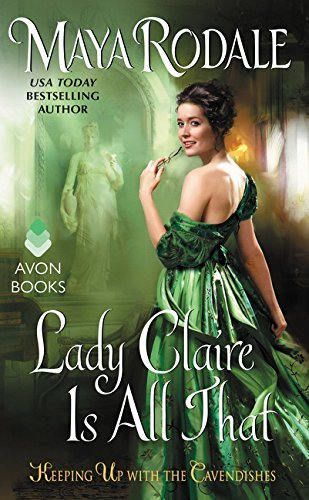 Lady Claire Is All That (Keeping Up with the Cavendishes, Bk. 3)