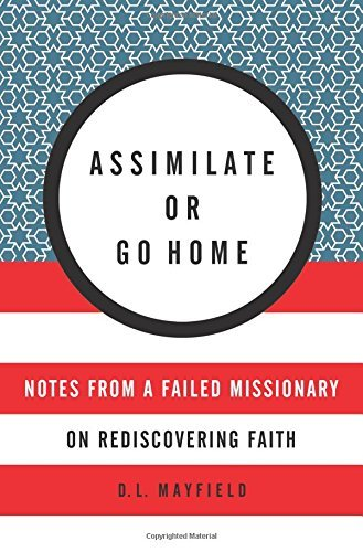 Assimilate or Go Homes: Notes From a Failed Missionary on Rediscovering Faith