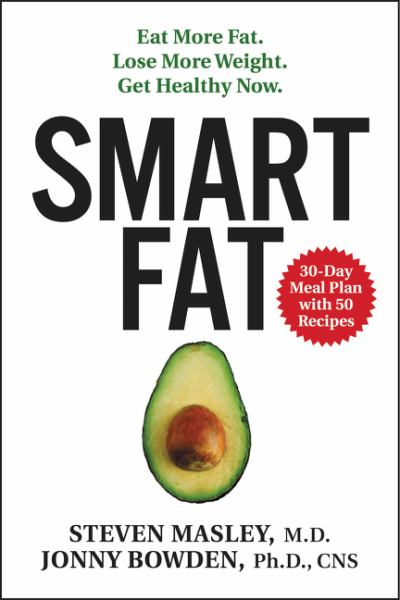 Smart Fat:- Eat More Fat. Lose More Weight. Get Healthy Now.