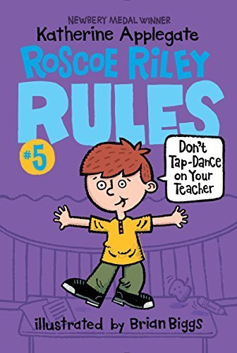 Don't Tap-Dance on Your Teacher (Roscoe Riley Rules, Bk. 5)