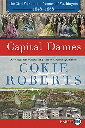 Capital Dames: The Civil War and the Women of Washington, 1848-1868 (Large Print)