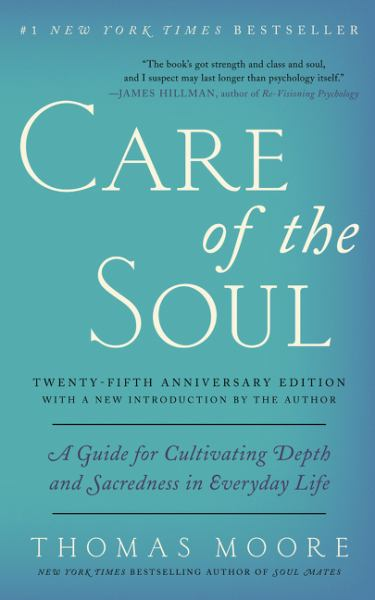 Care of the Soul: A Guide for Cultivating Depth and Sacredness in Everyday Life (25th Anneversary Edition)