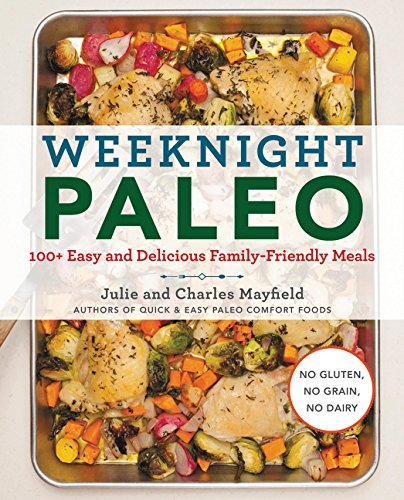 Weeknight Paleo: 100+ Easy and Delicious Family-Friendly Meals