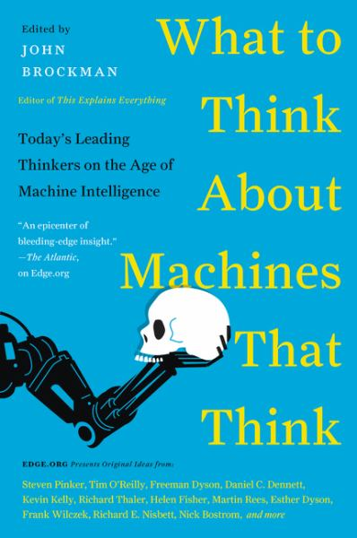 What to Think About Machines That Think:Today's Leading Thinkers on the Age of Machine Intelligence
