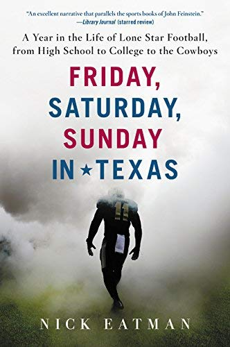 Friday, Saturday, Sunday in Texas: A Year in the Life of Lone Star Football,From High School to College to the Cowboys