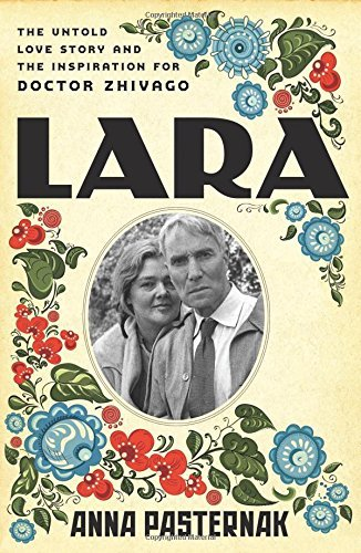 Lara - The Untold Love Story and the Inspiration for Doctor Zhivago