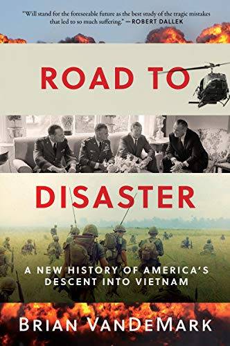 Road to Disaster - A New History of America's Descent into Vietnam