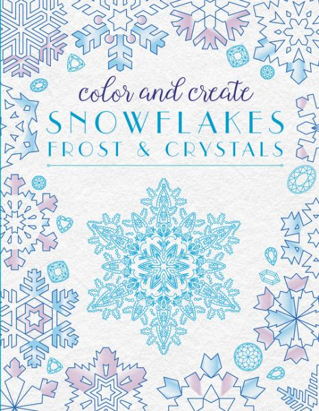 Color and Create Snowflakes, Frost, and Crystals