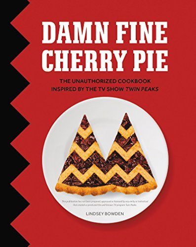 Damn Fine Cherry Pie: The Unauthorized Cookbook Inspired by the TV Show Twin Peaks