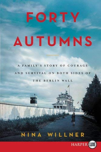 Forty Autumns: A Family's Story of Survival and Courage on Both Sides of the Berlin Wall (Large Print)