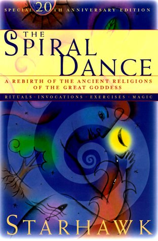 The Spiral Dance: A Rebirth of the Ancient Religion of the Great Goddess
