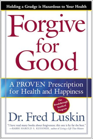 Forgive for Good: A Proven Prescription fro Health and Happiness