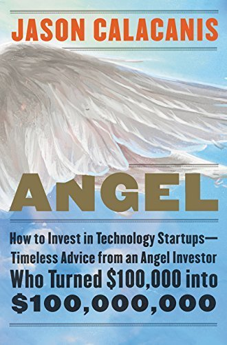Angel: How to Invest in Technology Startups