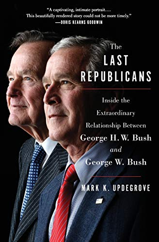 The Last Republicans: Inside the Extraordinary Relationship Between George H. W. Bush and George W. Bush