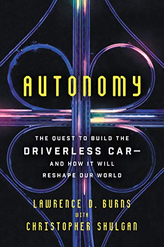 Autonomy: The Quest to Build the Driverless Car-And How It Will Reshape Our World