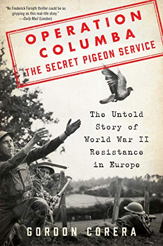 Operation Columba - The Secret Pigeon Service: The Untold Story of World War II Resistance in Europe