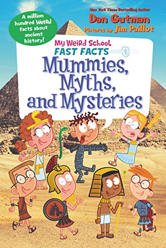 Mummies, Myths, and Mysteries (My Weird School Fast Facts)