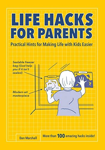 Life Hacks for Parents: Practical Hints for Making Life with Kids Easier