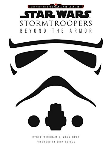 Star Wars Stormtroopers: Beyond the Armor (Journey to Star Wars: The Last Jedi)