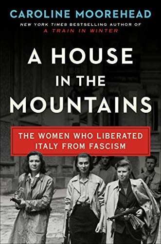 A House in the Mountains: The Women Who Liberated Italy from Fascism (The Resistance Quartet Series, Bk. 4)