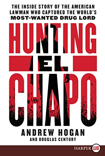 Hunting El Chapo: The Inside Story of the American Lawman Who Captured the World's Most Wanted Drug-Lord (Large Print)