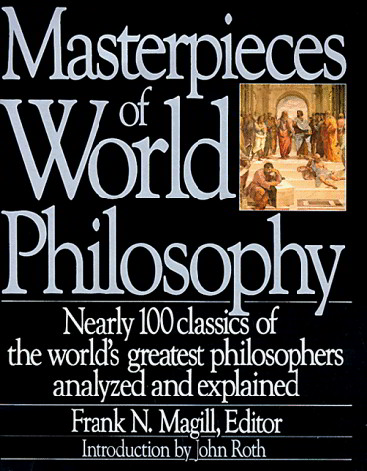 Masterpieces of World Philosophy: Nearly 100 Classics of the World's Greatest Philosophers Analyzed and Explained