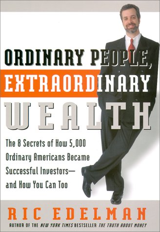 Ordinary People, Extraordinary Wealth: The 8 Secrets of How 5,000 Ordinary Americans Became Successful Investors and How You Can Too
