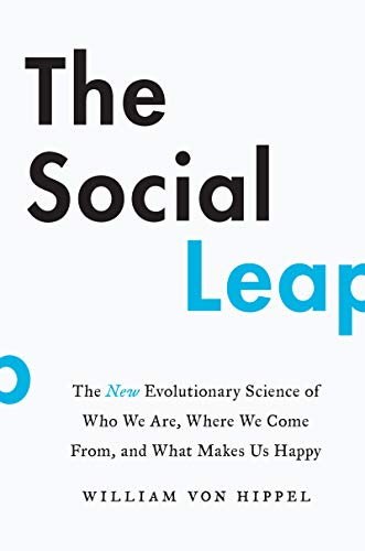 The Social Leap: The New Evolutionary Science of Who We Are, Where We Come From, and What Makes Us Happy
