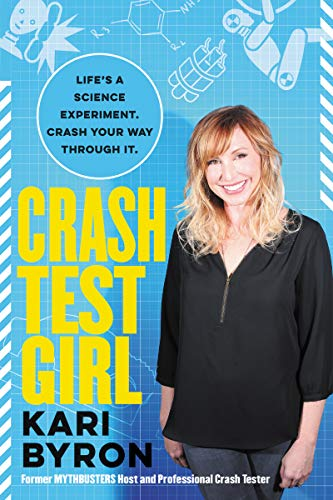 Crash Test Girl: Life's a Science Experiment. Crash Your Way Through It.
