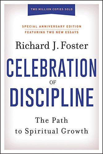 Celebration of Discipline: The Path to Spiritual Growth (Special Anniversary Edition)