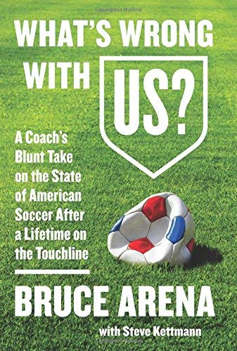 What's Wrong with US?: A Coach's Blunt Take on the State of American Soccer After a Lifetime on the Touchline