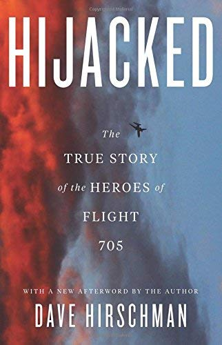 Hijacked: The True Story of the Heroes of Flight 705