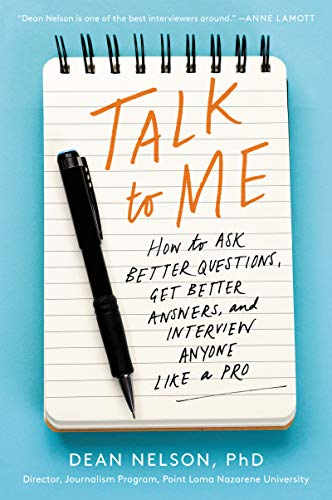 Talk to Me: How to Ask Better Questions, Get Better Answers, and Interview Anyone Like a Pro