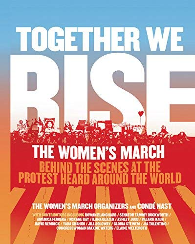 Together We Rise: The Women's March - Behind the Scenes at the Protest Heard Around the World