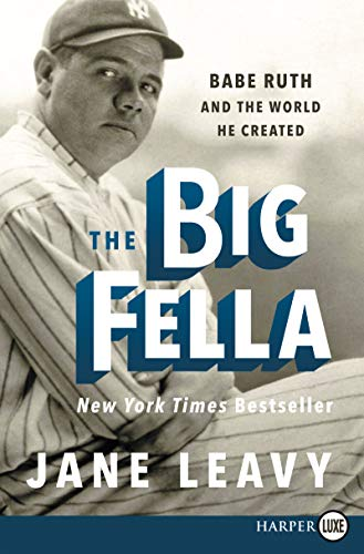 The Big Fella: Babe Ruth and the World He Created (Large Print)