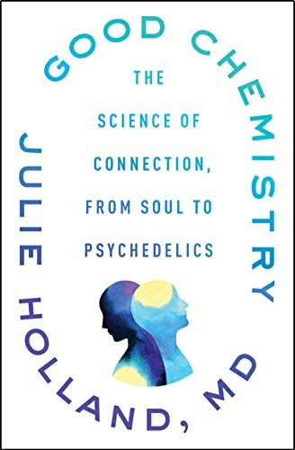 Good Chemistry: The Science of Connection, from Soul to Psychedelics