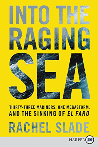 Into the Raging Sea: Thirty-Three Mariners, One Megastorm, and the Sinking of El Faro (Large Print)