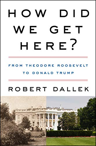 How Did We Get Here?: From Theodore Roosevelt to Donald Trump