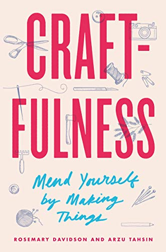 "Craftfulness"" - Mend Yourself by Making Things"